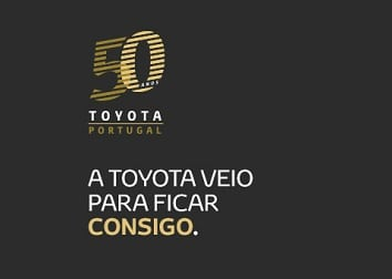 50 anos Toyota em Portugal. A Toyota veio para ficar consigo.
